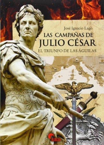 Las Campañas de Julio Cesar - José Ignacio Lago - Almena Ediciones