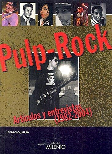 Pulp Rock: Artículos y Entrevistas (1982-2004) (Música) - Ignacio Julià - Milenio Publicaciones S.L.