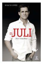 El Juli Sin Comillas - Ignacio Lopez - Editorial Espasa - Calpe, S. A