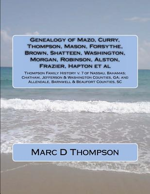 Genealogy of Mazo, Curry, Thompson, Mason, Forsythe, Brown, Shatteen, Washington, Morgan, Robinson, Alston, Frazier, Hapton et al - Thompson, Marc D. - Virtufit Press