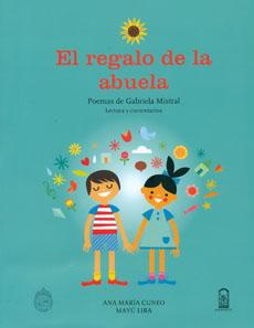 El Regalo De La Abuela. Poemas De Gabriela Mistral Lectura Y Comentarios - Ana María Cuneo, Mayú Lira - Ediciones Universidad Catolica de Chile